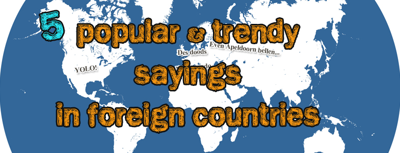 Popular & Trendy Sayings in Foreign Countries | Lackuna - Language ...